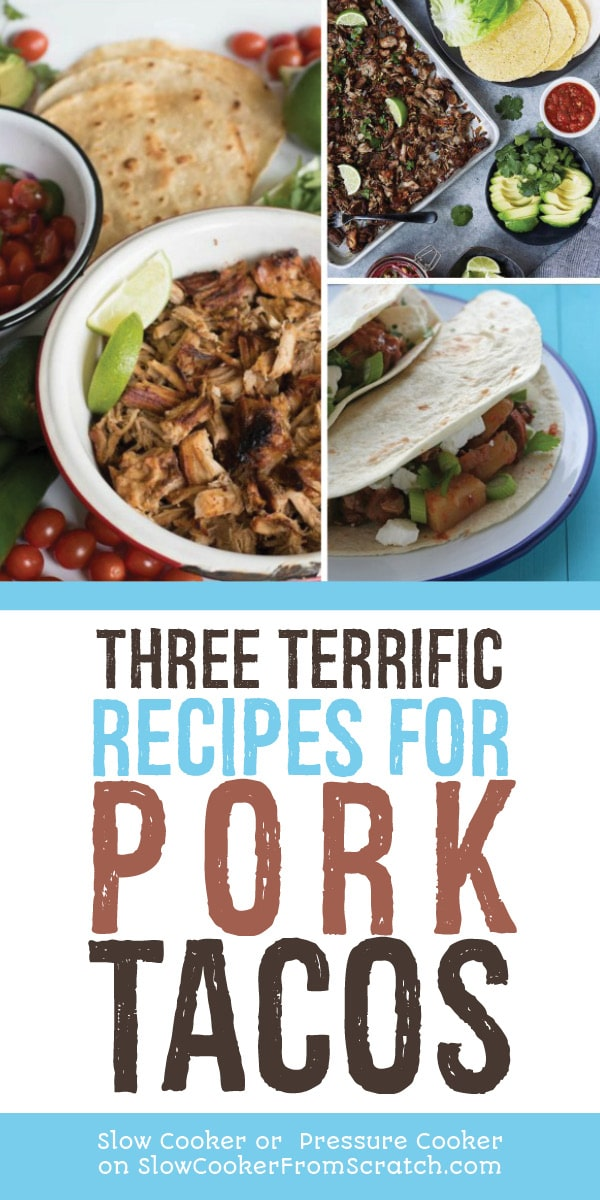 Three Terrific Recipes for Pork Tacos (Slow Cooker or Pressure Cooker) featured on Slow Cooker or Pressure Cooker at SlowCookerFromScratch.com