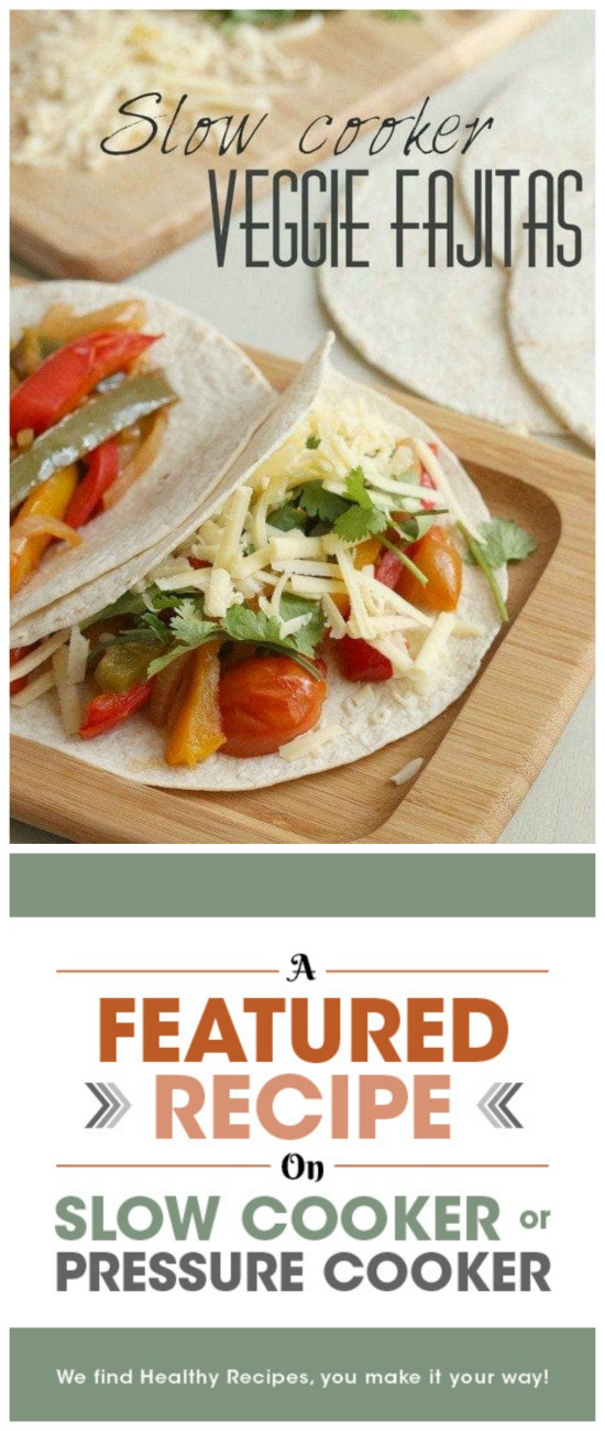 Slow Cooker Veggie Fajitas from Easy Cheesy Vegetarian featured on Slow Cooker or Pressure Cooker