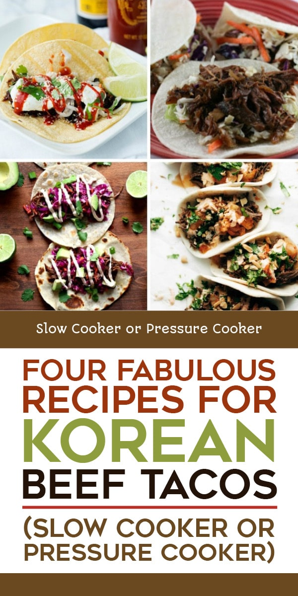 Pinterest image of Four Fabulous Recipes for Korean Beef Tacos (Slow Cooker or Pressure Cooker)