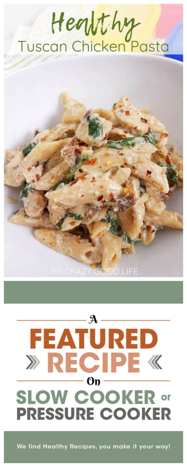Healthy Tuscan Chicken Pasta from My Crazy Good Life (Instant Pot, Slow Cooker, or Stovetop) featured on Slow Cooker or Pressure Cooker