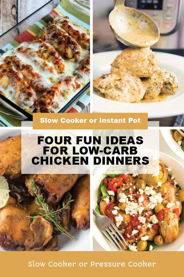 Pinterest image of Four Fun Ideas for Low-Carb Chicken Dinners (Slow Cooker or Instant Pot)